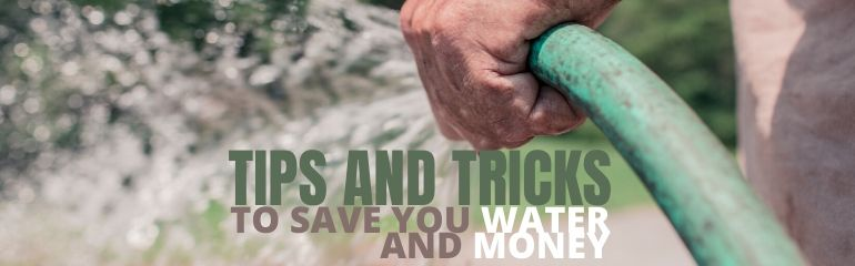 Tips and tricks to save you water and money!